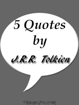 5 Quotes by J.R.R. Tolkien | Writing Quotes | Inspirational Quotes | RachelPoli.com